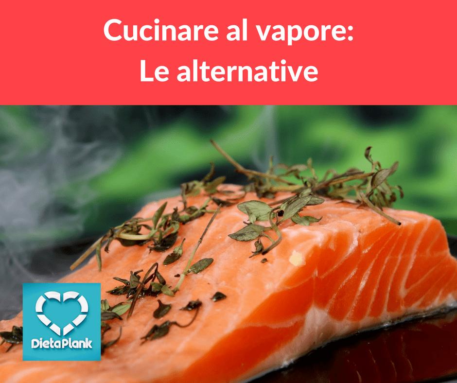 Cucinare al vapore le alternative for Cucinare a vapore